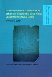 El sentido oculto de las palabras en los testimonios inquisitoriales de las Rivera. Judaizantes de la Nueva España