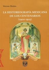 La historiografía mexicana de los centenarios 1900-1925