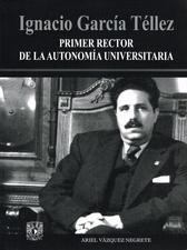 Ignacio García Téllez. Primer rector de la autonomía universitaria