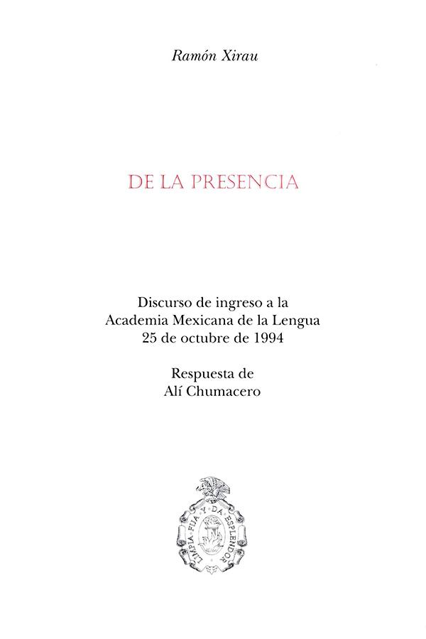 De la presencia Discurso de ingreso a la Academia Mexicana de la Lengua, 25 de octubre de 1994
