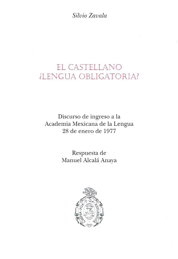 El castellano ¿lengua obligatoria? Discurso de ingreso en la Academia Mexicana de la Lengua 28 de enero de 1977