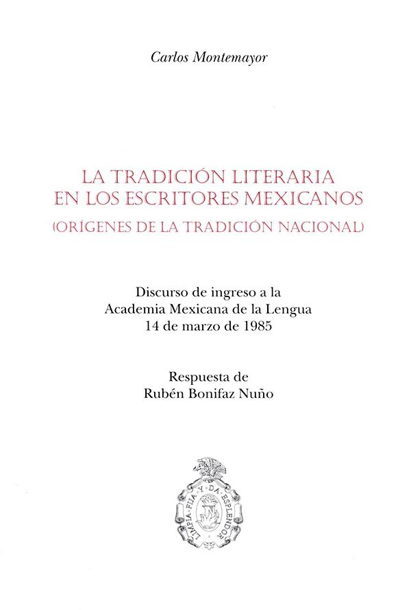 La tradición literaria en los escritores mexicanos orígenes de la tradición nacional. Discurso de ingreso a la Academia Mexicana de la Lengua 14 de marzo de 1985