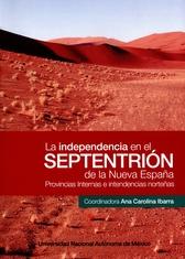 La Independencia en el septentrión de la Nueva España. Provincias internas e intendencias norteñas