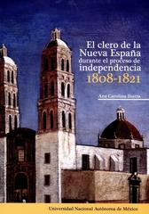 El clero de la Nueva España durante el proceso de Independencia. 1808-1821
