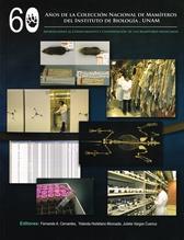 60 años de la colección nacional de mamíferos del Instituto de Biología, UNAM. Aportaciones al conocimiento y conservación de los mamíferos mexicanos