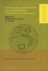 Imperio, nación, estado y diversidad cultural en Iberoamérica. Del orden colonial a las independencias