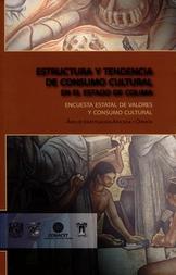 Estructura y tendencia del consumo cultural en el estado de Colima. Encuesta estatal de valores y