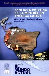 Ecología política de la minería en América Latina. Aspectos socioeconómicos, legales y ambientales de la mega minería