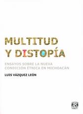 Multitud y distopía. Ensayos sobre la nueva condición étnica en Michoacán