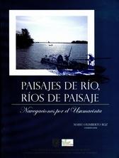 Paisajes de río. Ríos de paisaje. Navegaciones por el Usumacinta