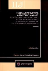 Federalismo judicial a través del amparo. Relación entre las jurisdicciones federal y locales a través del instrumento protector de los derechos fundamentales