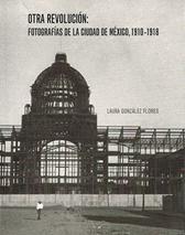 Otra revolución. Fotografías de la Ciudad de México 1910-1918