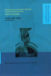 Miradas sobre la nación liberal 1848-1948. Proyectos, debates y desafíos libro 3. El poder