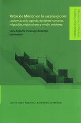 Retos de México en la escena global. Los temas de la agenda. Derechos humanos, migración, regionalismo y medio ambiente