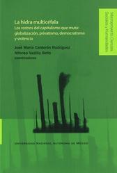 La hidra multicéfala. Los rostros del capitalismo que muta. Globalización, privatismo, democratismo y violencia