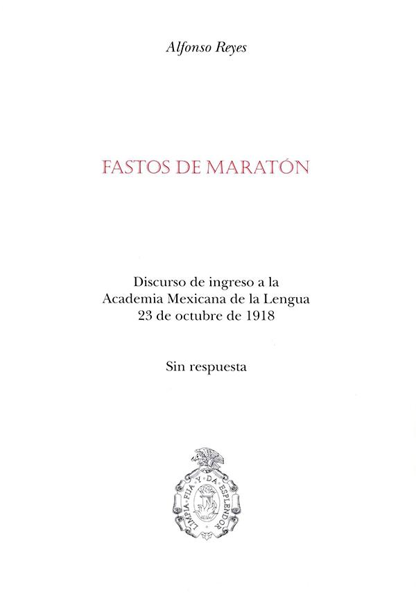 Fastos de maratón Discurso de ingreso a la Academia Mexicana de la Lengua, 23 de octubre de 1918