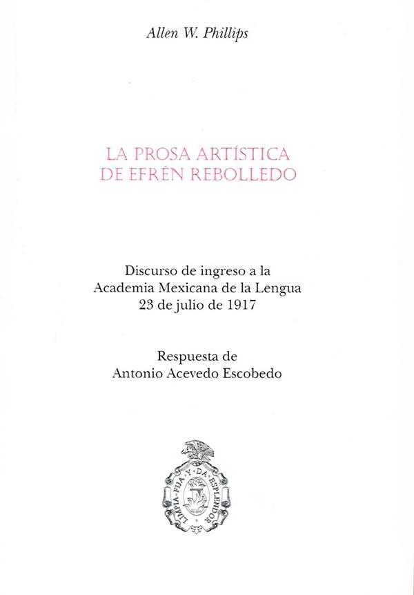 La prosa artística de Efrén Rebolledo Discurso de ingreso a la Academia Mexicana de la Lengua 23 de julio de 1917