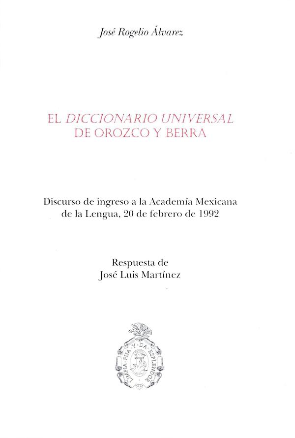 El diccionario universal de Orozco y Berra. Leído en sesión pública efectuada el 20 de febrero de 1992