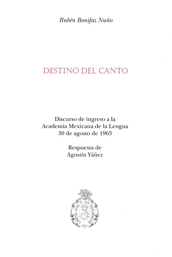 Destino del canto Discurso de ingreso a la Academia Mexicana de la Lengua 30 de agosto de 1963