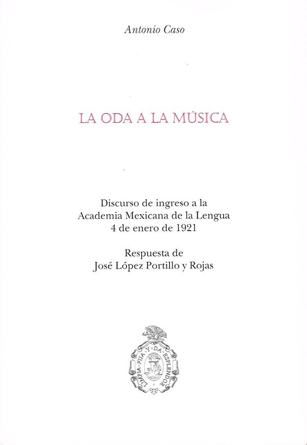 La oda a la música Discurso de ingreso a la Academia Mexicana de la Lengua 4 de enero de 1921