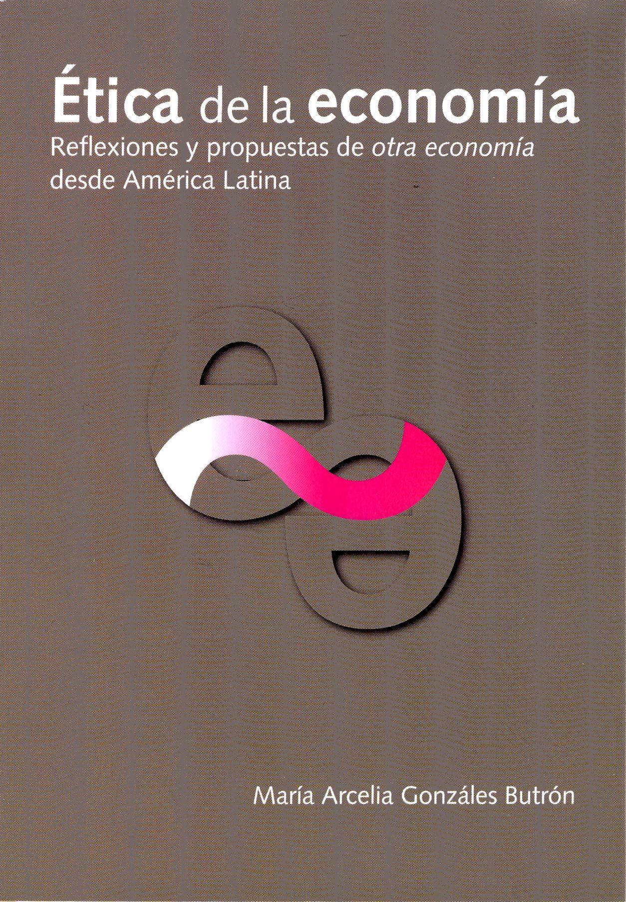Ética de la economía. Reflexiones y propuestas de otra economía desde América Latina