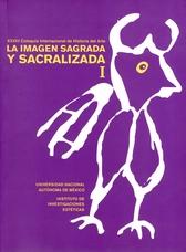 La imagen sagrada y sacralizada. XXVIII Coloquio Internacional de H. del Arte. Jgo.