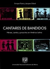 Cantares de bandidos. Héroes, santos y proscritos en América Latina