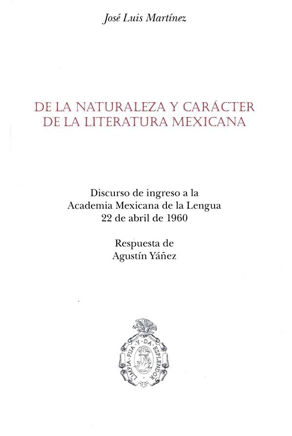De la naturaleza y carácter de la literatura mexicana. Discurso leído ante la Academia Mexicana el día 22 de abril de 1960