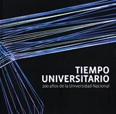 Tiempo universitario. 100 años de la Universidad Nacional