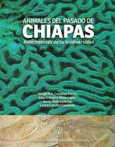 Animales del pasado de Chiapas. Antecedentes de su biodiversidad