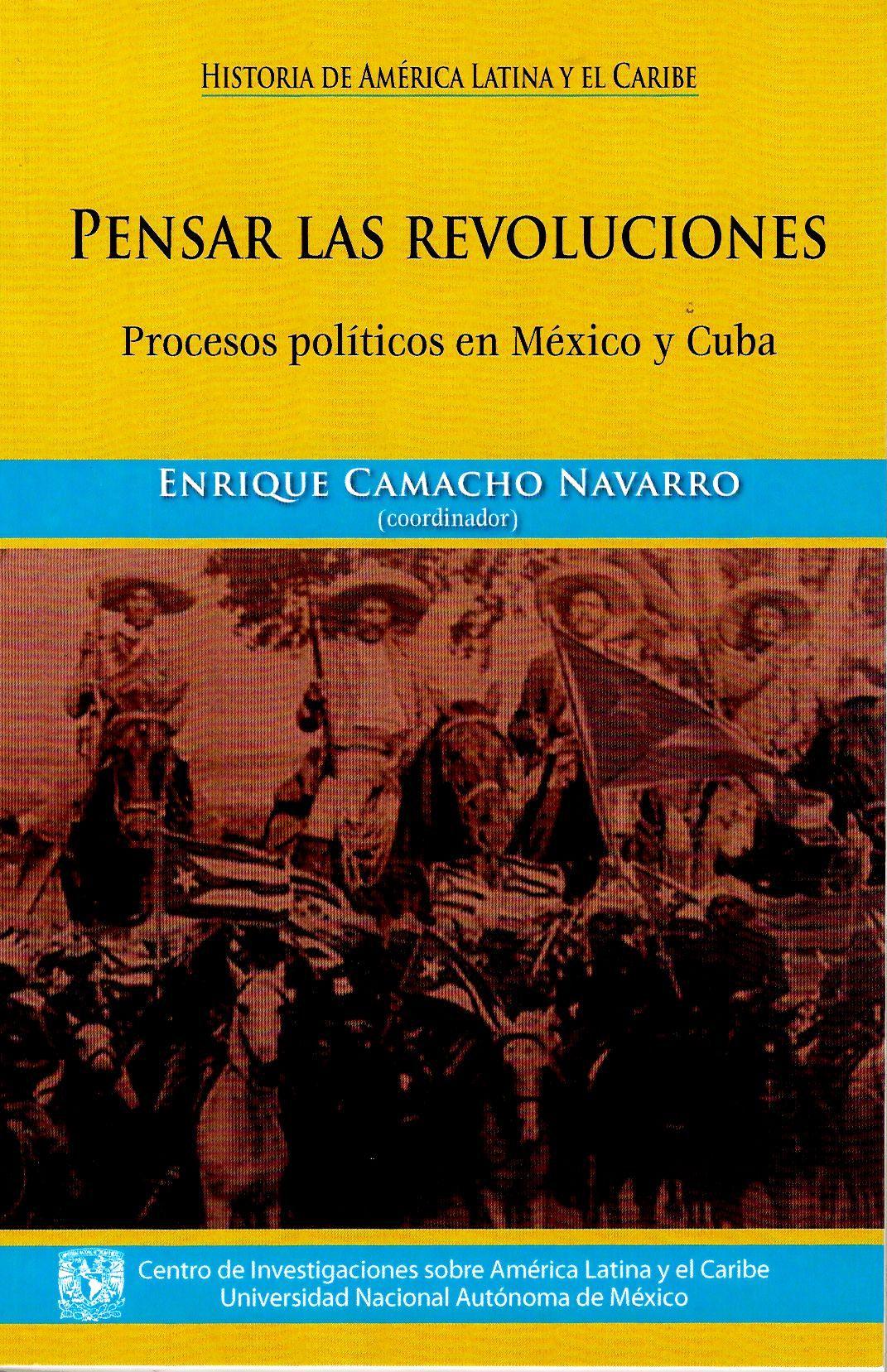 Pensar las revoluciones. Procesos polítuicos en México y Cuba