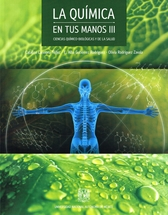 La química en tus manos III. Ciencias químico-biológicas y de la salud