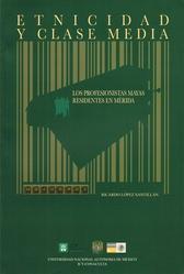 Etnicidad y clase media. Los profesionistas mayas residentes en Mérida
