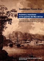 Acciones y reacciones en los puertos del mar del sur. Desarrollo portuario del pacífico novohispano a partir de sus políticas defensivas 1713-1789