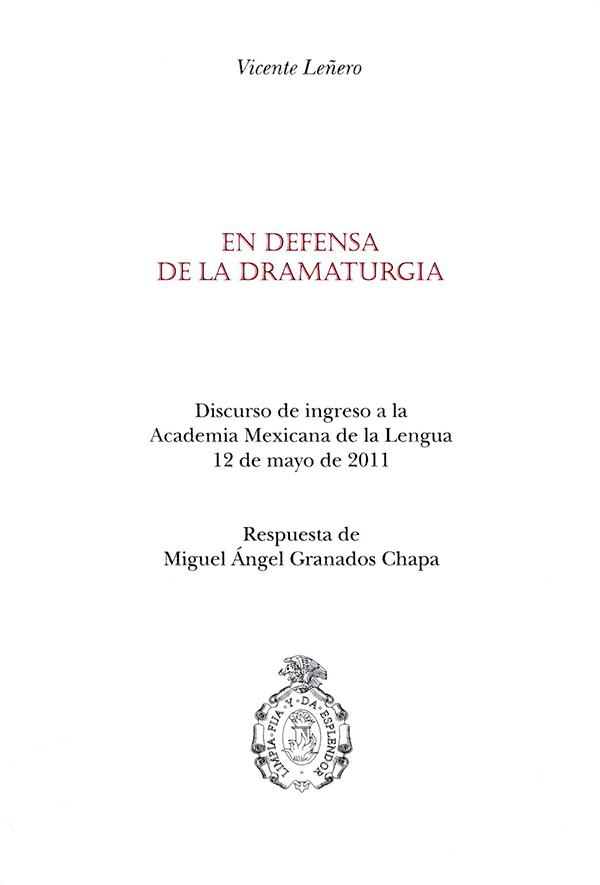 En defensa de la dramaturgia Discurso de ingresos de la Academia Mexicana de la Lengua 12 de mayo de 211