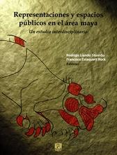 Representaciones y espacios públicos en el área maya. Un estudio interdisciplinario
