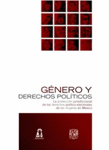 Género y derechos políticos. La protección jurisdiccional de los derechos político-electorales de las mujeres en México