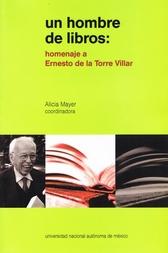 Un hombre de libros. Homenaje a Ernesto De la Torre Villar