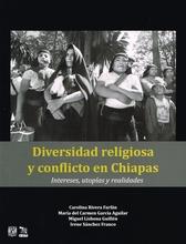 Diversidad religiosa y conflicto en Chiapas. Interéses, utopías y realidades