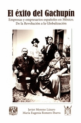 El éxito del gachupín. Empresas y empresarios españoles en México. De la Revolución a la globalización