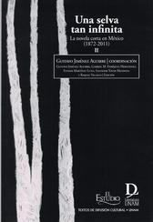Una selva tan infinita. La novela corta en México 1872-2011 Tomo I y II