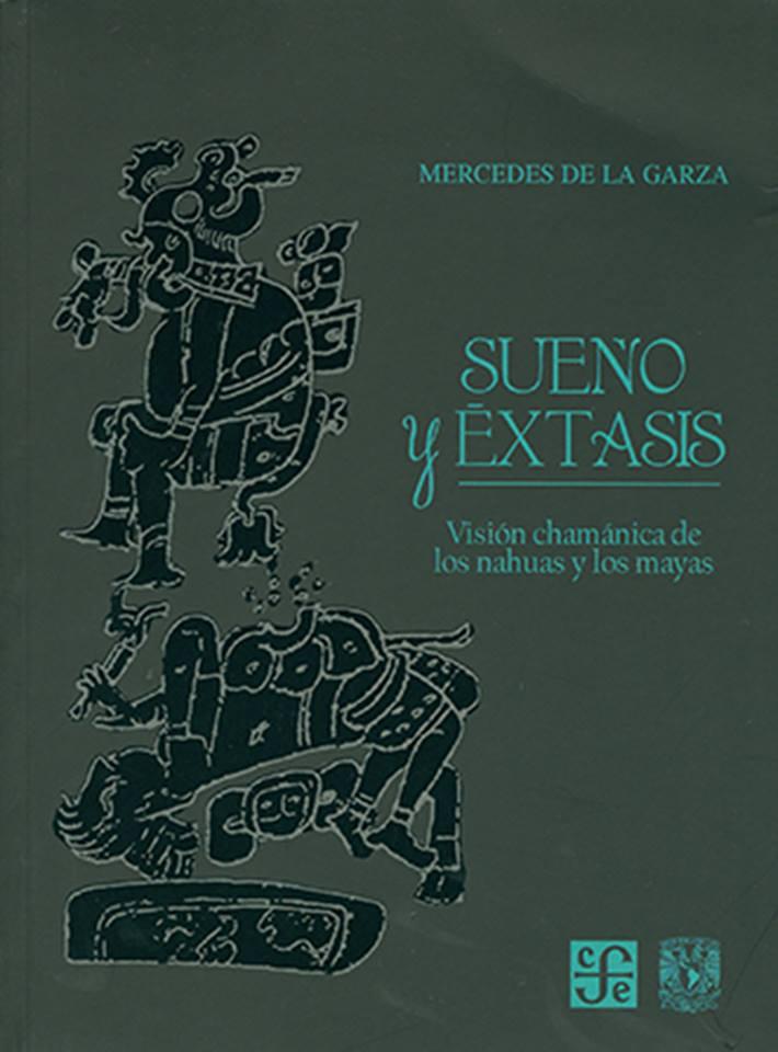 Sueño y éxtasis. Visión chamanica de los nahuas y los mayas