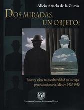 Dos miradas, un objeto. Ensayos sobre transculturalidad en la etapa posrevolucioria, México 1920- 1930