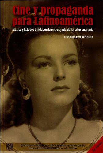 Cine y propaganda para Latinoamérica. México y Estados Unidos en la encrucijada de los años cuarenta