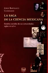 La saga de la ciencia mexicana. Estudios sociales de sus comunidades: siglo XVIII al XX