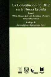 La Constitución de 1812 en la Nueva España Tomo I Obra dirigida por Luis González de Obregón. Edición facsimilar
