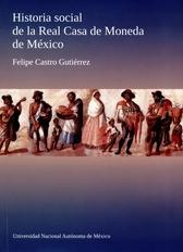 Historia social de la Real Casa de Moneda de México