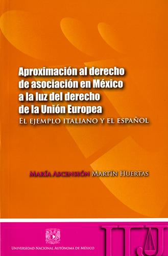 Aproximaciones al derecho de asociación en México a la luz del derecho de la Unión Europea El ejemplo italiano y el español