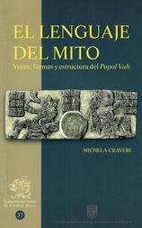 El lenguaje del mito voces, formas y estructura del Popol Vuh