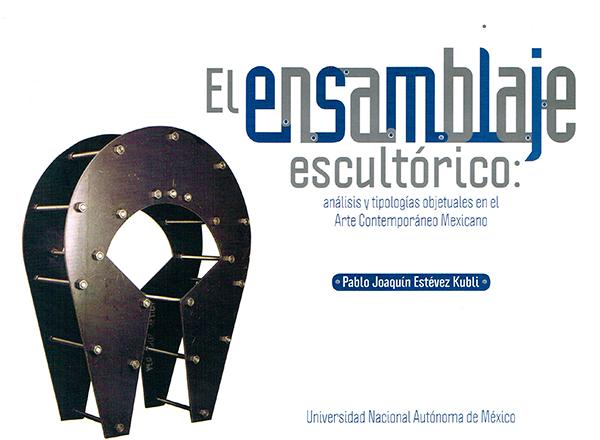 El ensamblaje escultórico Análisis y tipologías objetuales en el arte contemporáneo México